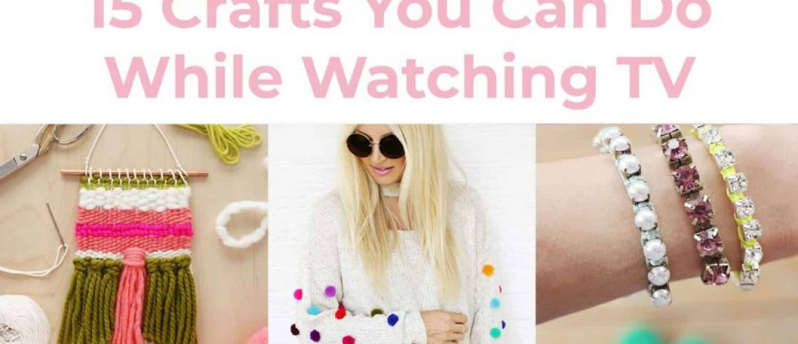 15-crafts-you-can-do-while-watching-tv